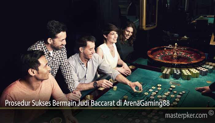 Prosedur Sukses Bermain Judi Baccarat di ArenaGaming88